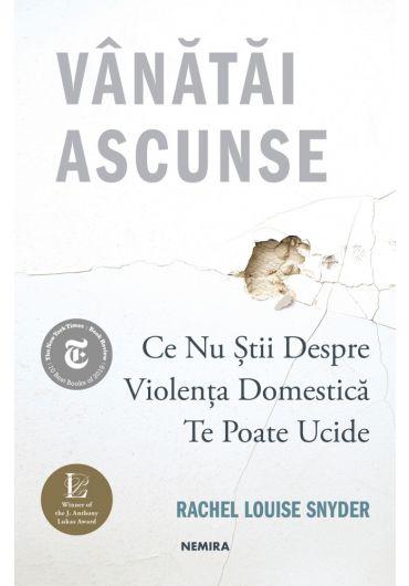 Vanatai ascunse. Ce nu stii despre violenta domestica te poate ucide