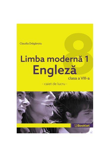 Limba moderna 1. Engleza caiet pentru clasa a VIII-a