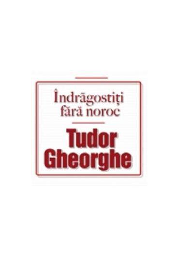 Tudor Gheorghe - Indragostiti fara noroc  2CD