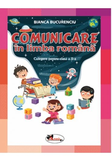 Comunicare in limba romana. Culegere pentru clasa II