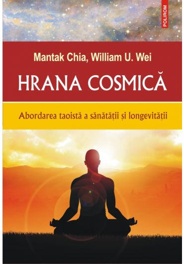 Hrana cosmica. Abordarea taoista a sanatatii si longevitatii
