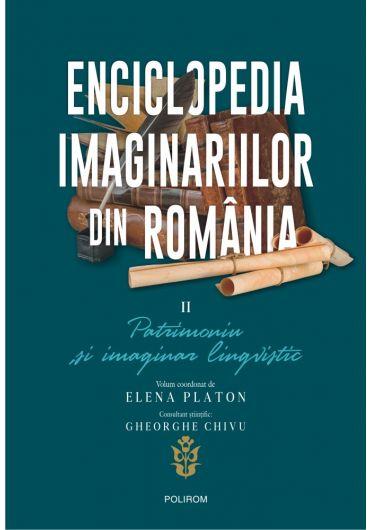 Enciclopedia imaginariilor din Romania. Patrimoniu si imaginar lingvistic, vol. al II-lea