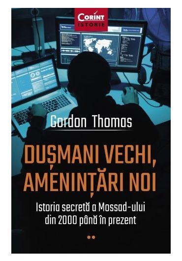 Dusmani vechi, amenintari noi. Istoria secreta a Mossad-ului din 2000 pana in prezent