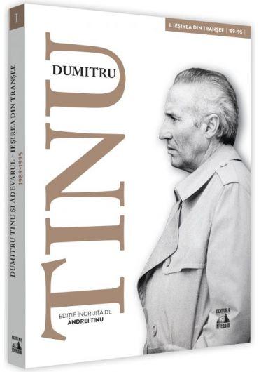 Dumitru Tinu si adevarul. Iesirea din transee 1989-1995, volumul I