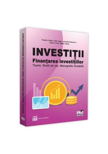 Investitii. Finantarea investitiilor. Teorie. Studii de caz. Monografie contabila