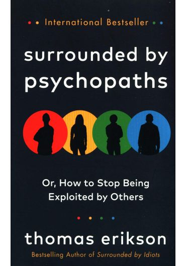 Surrounded by Psychopaths. Or, How to Stop Being Exploited by Others