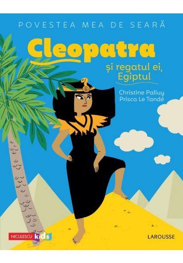 Povestea mea de seara. Cleopatra si regatul ei, Egiptul