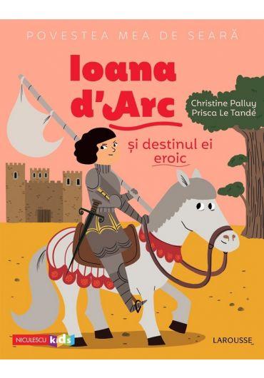 Povestea mea de seara. Ioana d'Arc si destinul ei eroic