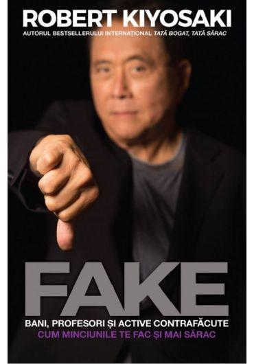 Fake. Bani, profesori si active contrafacute. Cum minciunile te fac si mai sarac