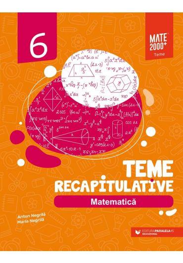 Matematica. Teme recapitulative. Clasa a VI-a