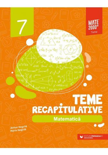 Matematica. Teme recapitulative. Clasa a VII-a