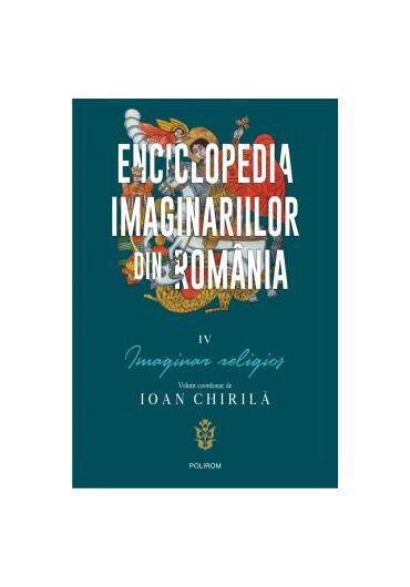 Enciclopedia imaginariilor din Romania. Volumul IV. Imaginar religios