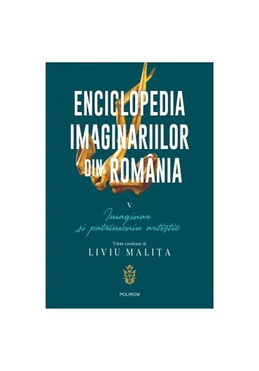 Enciclopedia imaginariilor din Romania. Volumul V. Imaginar si patrimoniu artistic