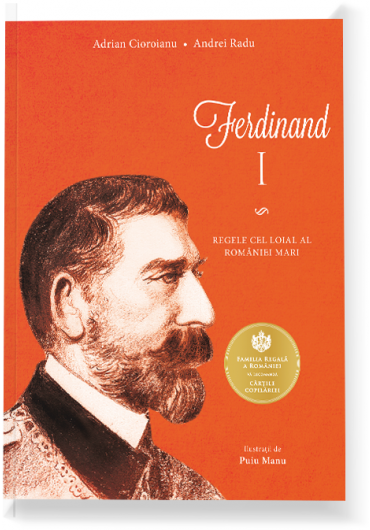 Ferdinard I. Regele cel loial al Romaniei