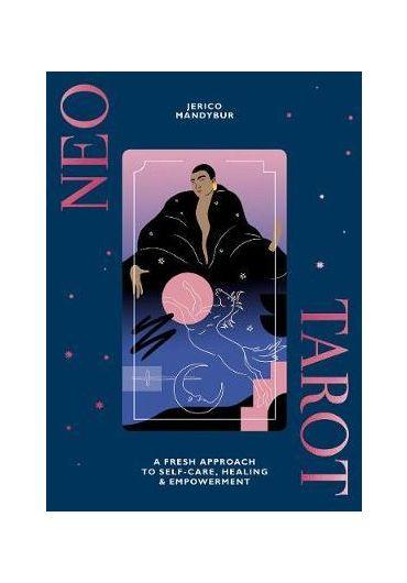 Neo Tarot. A fresh approach to self-care, healing & empowerment