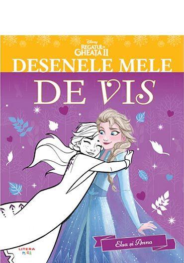 Regatul de gheata II. Desenele mele de vis. Elsa si Anna