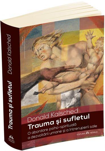 Trauma si sufletul. O abordare psiho-spirituala a dezvoltarii umane si a intreruperii sale