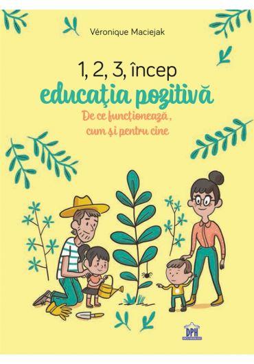 1,2,3 incep educatia pozitiva. De ce functioneaza, cum si pentru cine
