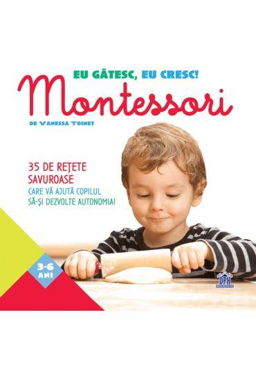Eu gatesc, eu cresc! Montessori. 35 de retete savuroase care va ajuta copilul sa-si dezvolte autonomia