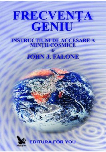 Frecventa geniu. Instructiuni pentru accearea mintii cosmice
