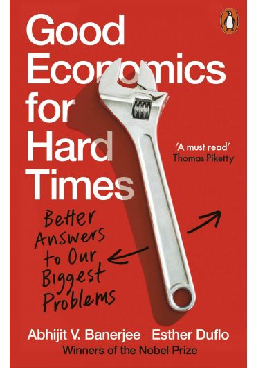 Good Economics for Hard Times. Better Answers to Our Biggest Problems