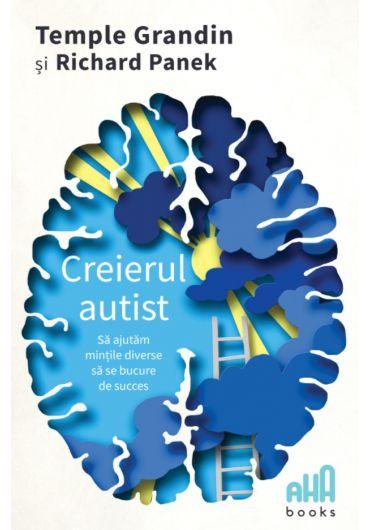 Creierul autist. Sa ajutam mintile diverse sa se bucure de succes