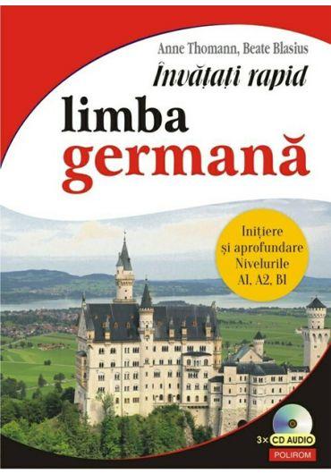 Invatati rapid limba germana. Initiere si aprofundare - nivelurile A1, A2, B1 3 + CD audio