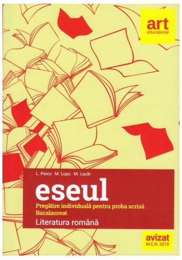 Eseul. Pregatire individuala pentru proba scrisa - Bacalaureat. Limba romana