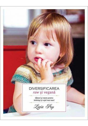 Diversificarea raw si vegana. Sfaturi pentru bebelusi si copii mari
