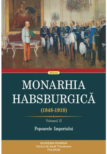 Monarhia Habsburgica (1848-1918), vol. 2. Popoarele imperiului