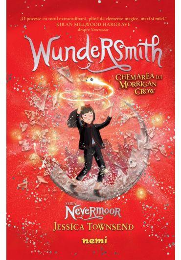 Seria Nevermoor. Wundersmith - Chemarea lui Morrigan Crow