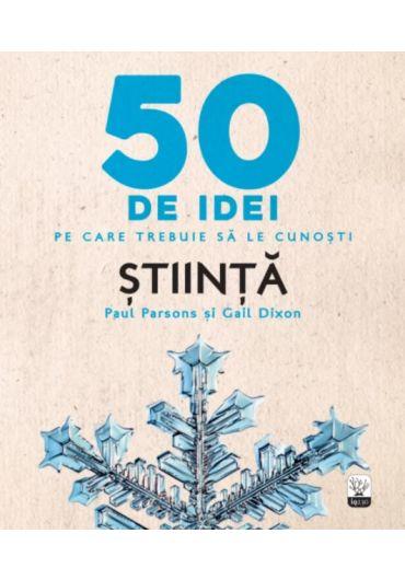 50 de idei pe care trebuie sa le cunosti. Stiinta