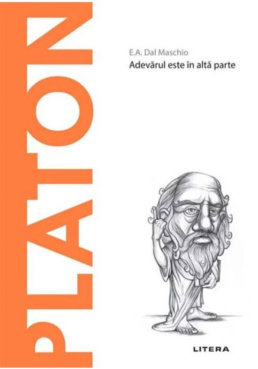 Descopera filosofia. Platon - Adevarul este in alta parte