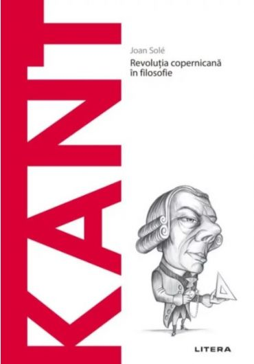 Descopera filosofia. Kant - Revolutia copernicana in filosofie