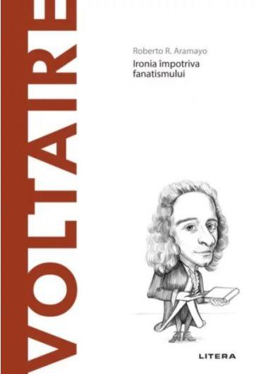 Descopera filosofia. Voltaire - Ironia impotriva fanatismului