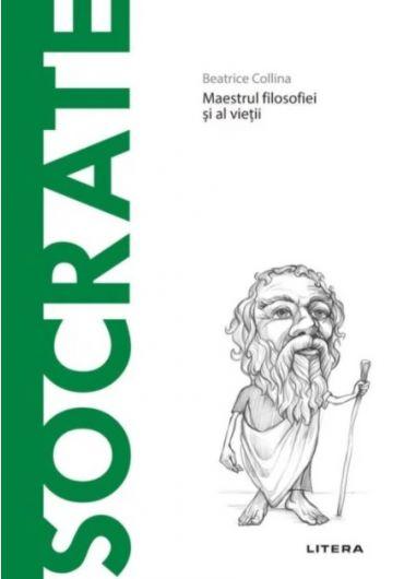 Descopera filosofia. Socrate - Maestrul filosofiei si al vietii