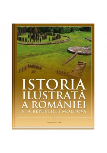 Istoria ilustrata a Romaniei si a Republicii Moldova