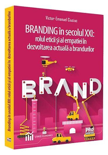 Branding in secolul XXI. Rolul eticii si al empatiei in dezvoltarea actuala a brandurilor