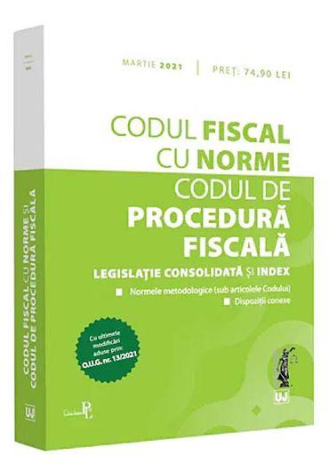Codul fiscal cu Norme. Codul de procedura fiscala Martie 2021