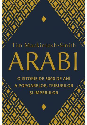 Arabi - 3 000 de ani de istorie a popoarelor, triburilor si imperiilor