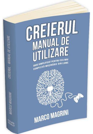Creierul. Manual de utilizare - ghid simplificat pentru cea mai complexa masinarie din lume