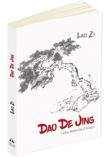 Dao De Jing. Cartea despre Dao si Virtute