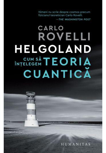 Helgoland. Cum sa intelegem teoria cuantica