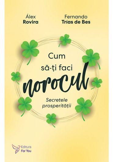Cum sa-ti faci norocul. Secretele prosperitatii