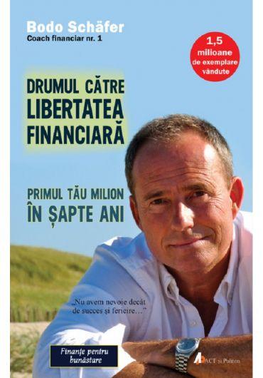 Drumul catre libertatea financiara. Primul tau milion in sapte ani, ed. 2