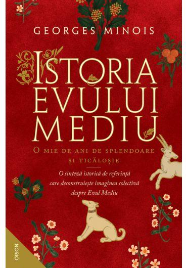 Istoria Evului Mediu. O mie de ani de splendoare si ticalosie