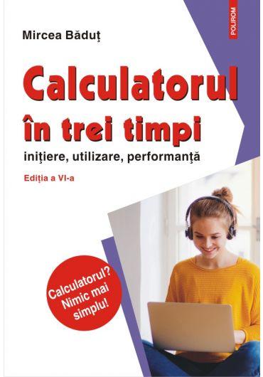 Calculatorul in trei timpi, initiere, utilizare, performanta, ed. 4
