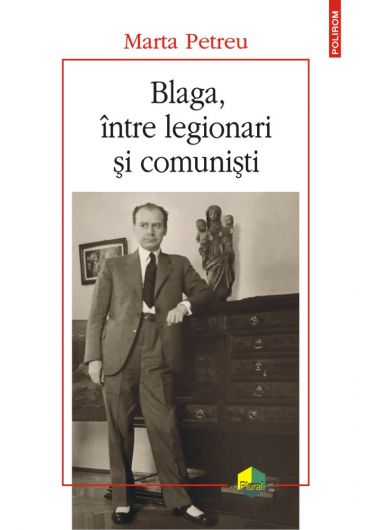 Blaga, intre legionari si comunisti