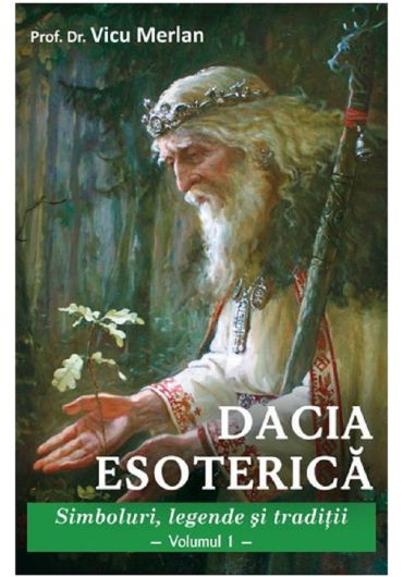 Dacia Esoterica - Vol. 1 - Simboluri, legende si traditii