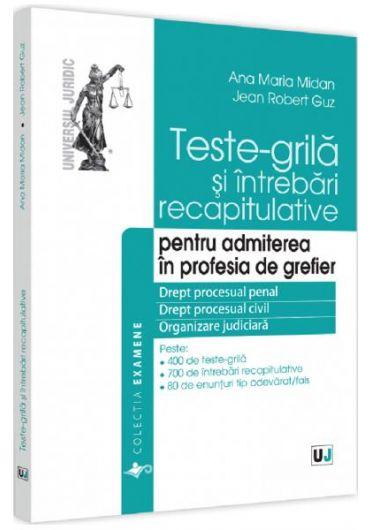 Teste-grila si intrebari recapitulative pentru admiterea in profesia de grefier